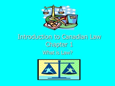 Introduction to Canadian Law Chapter 1 What is Law?