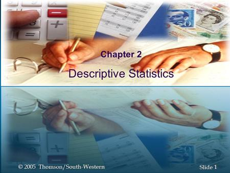 1 1 Slide © 2005 Thomson/South-Western Introduction to Statistics Chapter 2 Descriptive Statistics.