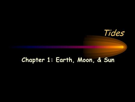 Tides Chapter 1: Earth, Moon, & Sun Figure 9 Predicting: What would happen if these people stayed on the beach too long? They could get trapped on the.