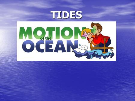 TIDES. Tide Formation Rise/fall of water at coastline Rise/fall of water at coastline High tide – water comes in High tide – water comes in Low tide –