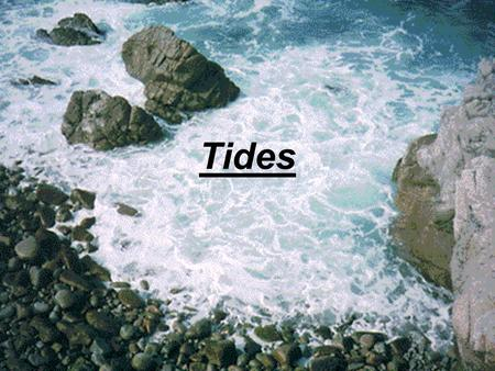 Tides. What are they: Tides are daily changes in level of ocean surface. Discovered by Sir Isaac Newton. Causes: Gravitational pull of the moon and sun.