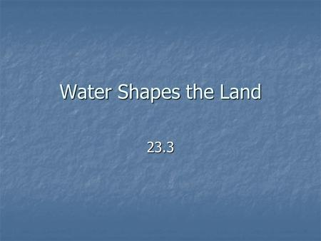 Water Shapes the Land 23.3. Objective: Explain how running water erodes the land. Water from precipitation soaks into the ground, evaporates, or flows.