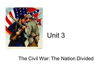 Unit 3 The Civil War: The Nation Divided. Beliefs and Ideals Explain beliefs and ideals happened during the Civil War?
