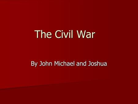 The Civil War By John Michael and Joshua Differences There were many differences between the Northern and Southern states. These differences led to many.