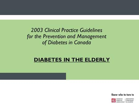 DIABETES IN THE ELDERLY 2003 Clinical Practice Guidelines for the Prevention and Management of Diabetes in Canada.