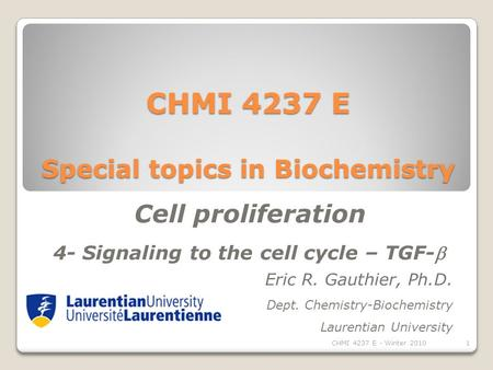 CHMI 4237 E Special topics in Biochemistry Eric R. Gauthier, Ph.D. Dept. Chemistry-Biochemistry Laurentian University Cell proliferation 4- Signaling to.