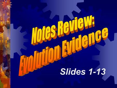 Slides 1-13. Evidence for Evolution 1. Fossils show change over time scientists can date fossils & use them to support the theory of evolution common.