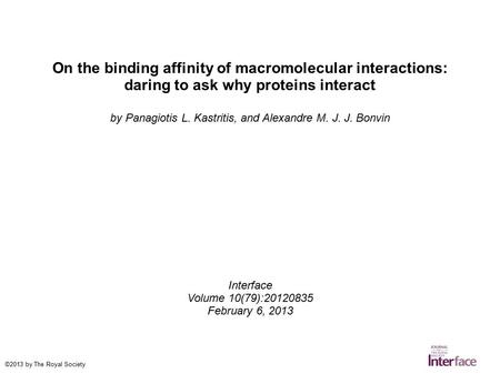 On the binding affinity of macromolecular interactions: daring to ask why proteins interact by Panagiotis L. Kastritis, and Alexandre M. J. J. Bonvin Interface.