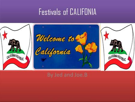 Festivals of CALIFONIA By Jed and Joe.B. Event festivals California has many festivals There are festivals like golf cart parade and poison ivy contest.