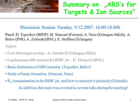 "E. Steffens - PSTP 2007 (BNL)Summary ABS for Targets and Ion Sources1 Summary on ""ABS's for Targets & Ion Sources"" Discussion Session Tuesday, 9.12.2007,"