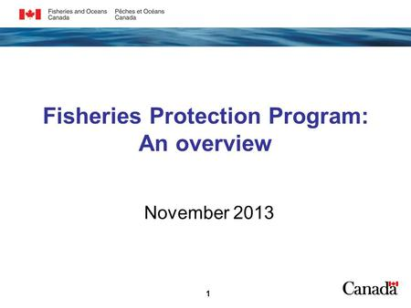 Fisheries Protection Program: An overview November 2013 1.