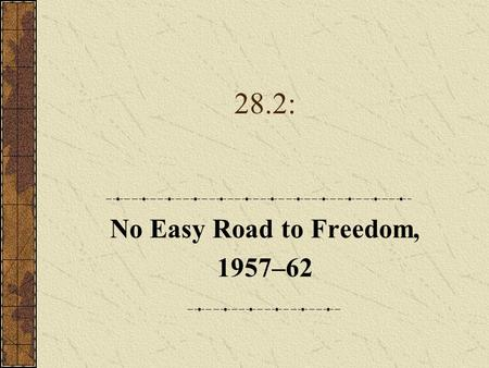 28.2: No Easy Road to Freedom, 1957–62. MAP 28.1 The Civil Rights Movement Key battlegrounds in the struggle for racial justice in communities across.