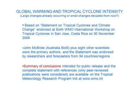 "GLOBAL WARMING AND TROPICAL CYCLONE INTENSITY (Large changes already occurring or small changes decades from now?) Based on ""Statement on Tropical Cyclones."