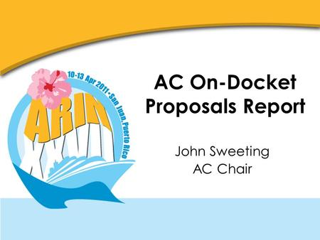 AC On-Docket Proposals Report John Sweeting AC Chair.