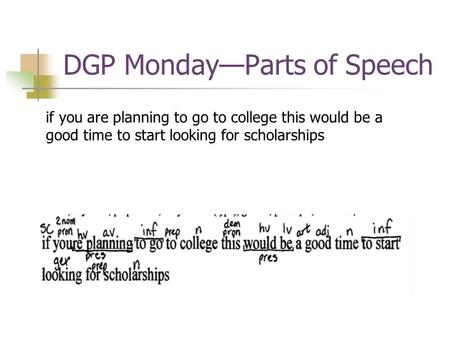DGP Monday—Parts of Speech if you are planning to go to college this would be a good time to start looking for scholarships.