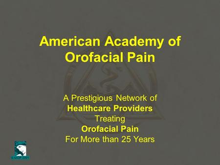 © AAOP 2001 American Academy of Orofacial Pain A Prestigious Network of Healthcare Providers Treating Orofacial Pain For More than 25 Years.