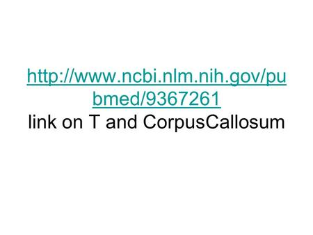 bmed/9367261  bmed/9367261 link on T and CorpusCallosum.