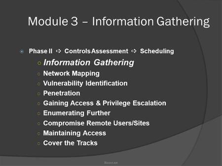 Module 3 – Information Gathering  Phase II  Controls Assessment  Scheduling ○ Information Gathering ○ Network Mapping ○ Vulnerability Identification.