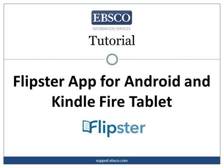 Tutorial Flipster App for Android and Kindle Fire Tablet support.ebsco.com.