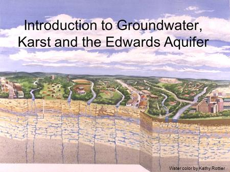 Introduction to Groundwater, Karst and the Edwards Aquifer Water color by Kathy Rottier.