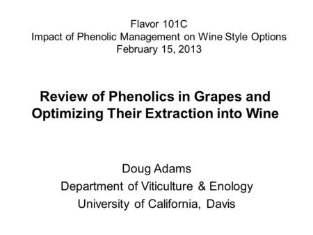 Review of Phenolics in Grapes and Optimizing Their Extraction into Wine Doug Adams Department of Viticulture & Enology University of California, Davis.