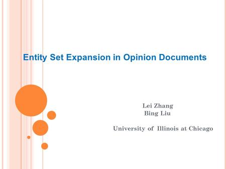 Entity Set Expansion in Opinion Documents Lei Zhang Bing Liu University of Illinois at Chicago.