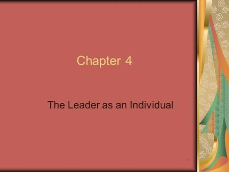 1 Chapter 4 The Leader as an Individual. 2 Chapter Objectives Identify major personality dimensions and understand how personality influences leadership.