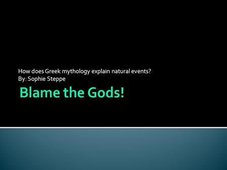 How does Greek mythology explain natural events? By: Sophie Steppe.