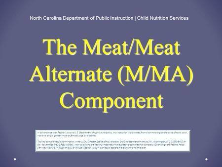 The Meat/Meat Alternate (M/MA) Component North Carolina Department of Public Instruction | Child Nutrition Services In accordance with Federal Law and.
