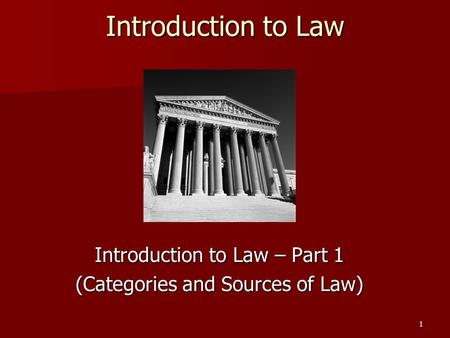 1 Introduction to Law Introduction to Law – Part 1 (Categories and Sources of Law)