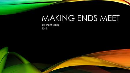 MAKING ENDS MEET By: Trent Rains 2015. GPA (GRADE POINT AVERAGE) Career Options Include Undergraduate Degree Possible Jobs Pilot Photographer Landscape.