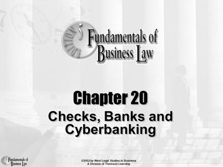 ©2002 by West Legal Studies in Business A Division of Thomson Learning Chapter 20 Checks, Banks and Cyberbanking.