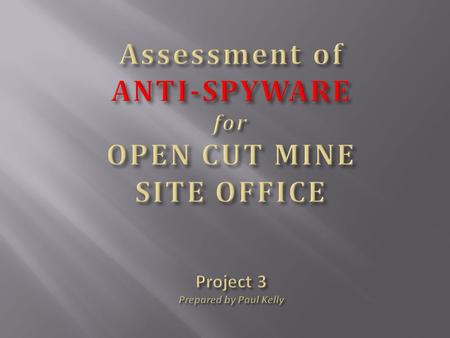 Report to Mining Management on: Recommendation for Anti-Spyware to be installed in six (6) Personal Computers in the Mine Site Office.