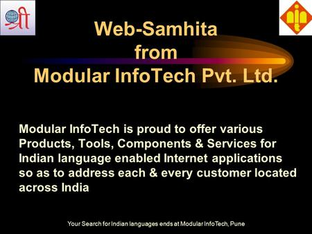 Your Search for Indian languages ends at Modular InfoTech, Pune Web-Samhita from Modular InfoTech Pvt. Ltd. Modular InfoTech is proud to offer various.