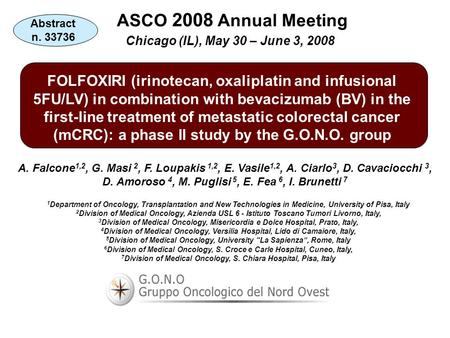 ASCO 2008 Annual Meeting Chicago (IL), May 30 – June 3, 2008 FOLFOXIRI (irinotecan, oxaliplatin and infusional 5FU/LV) in combination with bevacizumab.