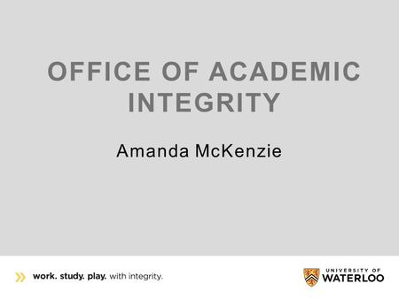 "OFFICE OF ACADEMIC INTEGRITY Amanda McKenzie. INTEGRITY DEFINED ""The quality of being honest and having strong moral principles"" (Cambridge Dictionaries."