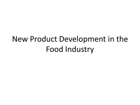 New Product Development in the Food Industry. A Reminder of the Generic New Products Process Phase 1: Opportunity identification & selection Generate.