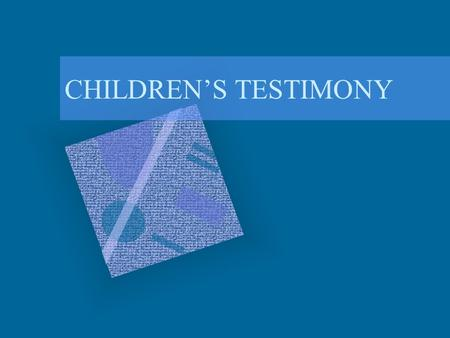CHILDREN'S TESTIMONY CHILDREN & EYEWITNESS TESTIMONY COURTS IN MANY STATES DO NOT ALLOW CHILDREN UNDER 10 TO TESTIFY IN COURT. WHEN THEY DO, THERE IS.