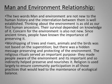 Man and Environment Relationship: The two words Man and environment are not new to the human history and the interrelation between them is well established.