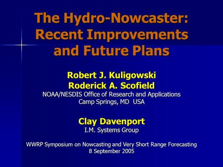 The Hydro-Nowcaster: Recent Improvements and Future Plans Robert J. Kuligowski Roderick A. Scofield NOAA/NESDIS Office of Research and Applications Camp.
