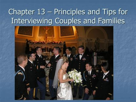 Chapter 13 – Principles and Tips for Interviewing Couples and Families.