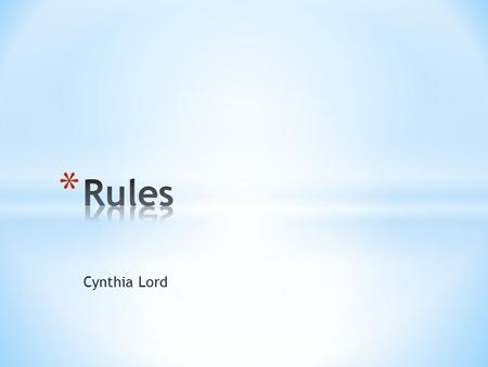 Cynthia Lord. *ANSWER IN AT LEAST 3 COMPLETE SENTENCES* 1. Think about the title. What comes to mind? 2. What expectations do you have about the book.