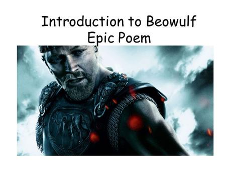 Introduction to Beowulf Epic Poem. Beowulf is a long, epic poem. Epic Poem An epic poem is a long poem that tells a story about the deeds of warriors.