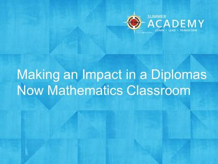 Making an Impact in a Diplomas Now Mathematics Classroom.
