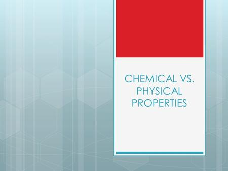 CHEMICAL VS. PHYSICAL PROPERTIES. SO FAR...  We have defined chemistry:  The study of matter and its reactions  What is matter?  What is a reaction?