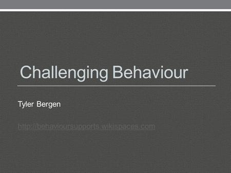 Challenging Behaviour Tyler Bergen