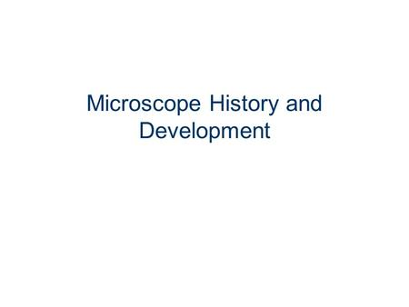 Microscope History and Development. Hans and Zacharias Janssen, ~1590, Dutch Eyeglass Makers, Inventors The first compound microscopes produced by the.