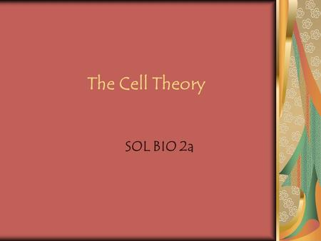 The Cell Theory SOL BIO 2a. The Cell Theory The development and refinement of magnifying lenses and light microscopes made the observation and description.