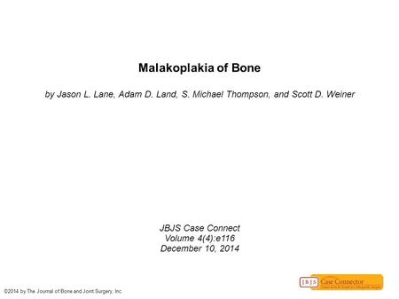 Malakoplakia of Bone by Jason L. Lane, Adam D. Land, S. Michael Thompson, and Scott D. Weiner JBJS Case Connect Volume 4(4):e116 December 10, 2014 ©2014.