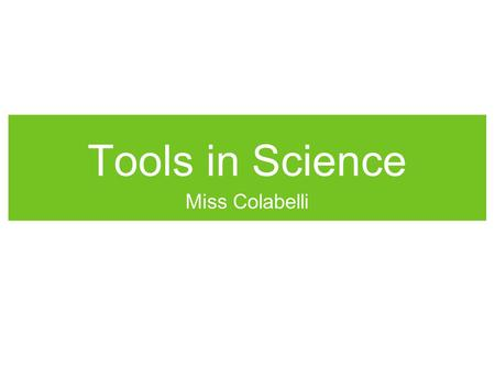 Tools in Science Miss Colabelli. Tools & Techniques Tools are objects to improve the performance of a task. Microscopes are tools that extend human vision.